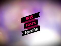 Iris Rose's Biggest Fan